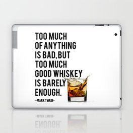 Mark Twain Quote, Too Much Of Anything Is Bad, Party Decor, Whiskey Print, Bar Decor Laptop & iPad Skin