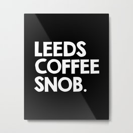 Leeds Coffee Snob Metal Print