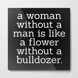 A Woman Without a Man is Like ... Metal Print