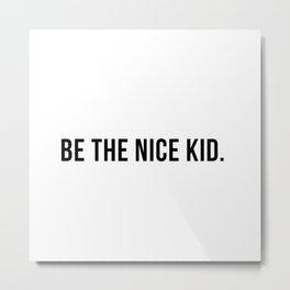 Be the nice kid #minimalism Metal Print