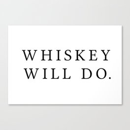Whiskey will Do Canvas Print