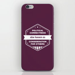 Political Correctness - also known as consideration for others iPhone Skin