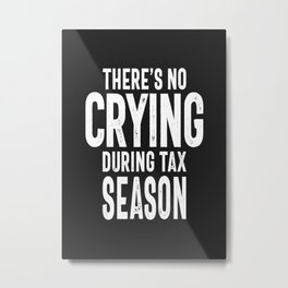 There's No Crying During Tax Season Metal Print