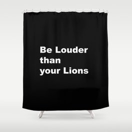 Be Louder _ Black background with white text Shower Curtain