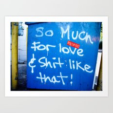 So Much for Love and Shit Like That! Art Print