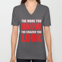 The More You Know The Crazier You Look Unisex V-Neck
