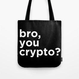 Bro, you crypto? Tote Bag
