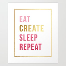 "Eat Create Sleep Repeat"" Gold foil and pink design Art Print"