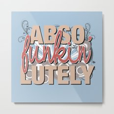 Abso Funkin' Lutely Metal Print