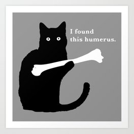 I FOUND THIS HUMERUS Art Print