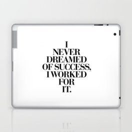 I Never Dreamed Of Success I Worked For It black and white typography poster design home wall decor Laptop & iPad Skin