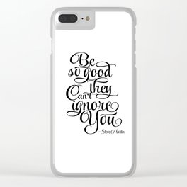 Inspirational Print, Motivation poster Be So Good They Can't Ignore You, Steve Martin, Printable Clear iPhone Case