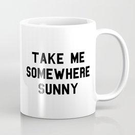 Take me somewhere sunny Coffee Mug