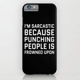 I'M SARCASTIC BECAUSE PUNCHING PEOPLE IS FROWNED UPON (Black & White) iPhone Case