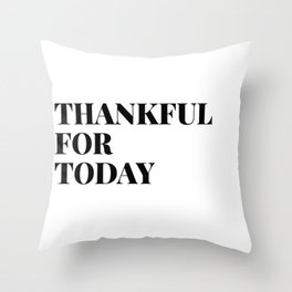 thankful for today Throw Pillow