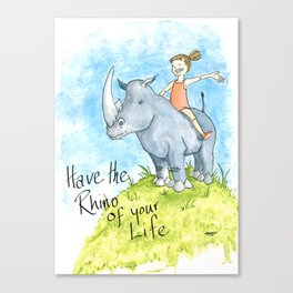 Have the Rhino of your Life Canvas Print