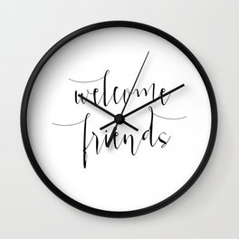 Inspirational Quote Welcome Friends Quote Print Typography Print Quote Printable Home Welcome Sign Wall Clock