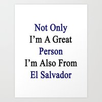 Not Only I'm A Great Person I'm Also From El Salvador  Art Print