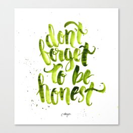 Don't forget to be Honest Canvas Print