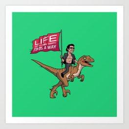 Life (UHHH) Finds A Way Art Print