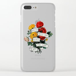 Raise Boys and Girls the Same Way flower Clear iPhone Case