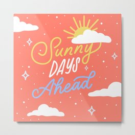 Sunny Days Ahead Metal Print