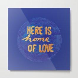 Here is home of love Metal Print