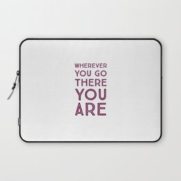 Wherever you go, there you are Laptop Sleeve