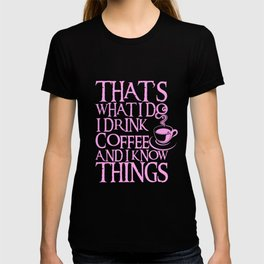 Funny Quote I Drink Coffee & I Know Things product T-shirt