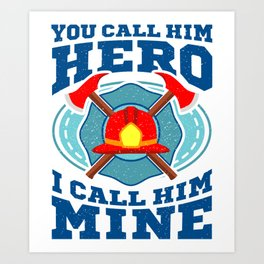 You Call Hime Hero Husband Firefighter Gift Art Print