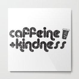 Caffeine & Kindness Metal Print