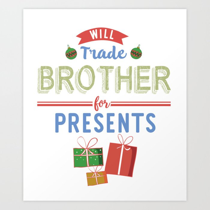 Christmas Presents For Brother.Will Trade Brother For Christmas Presents Holiday Shirt Art Print By Tronictees
