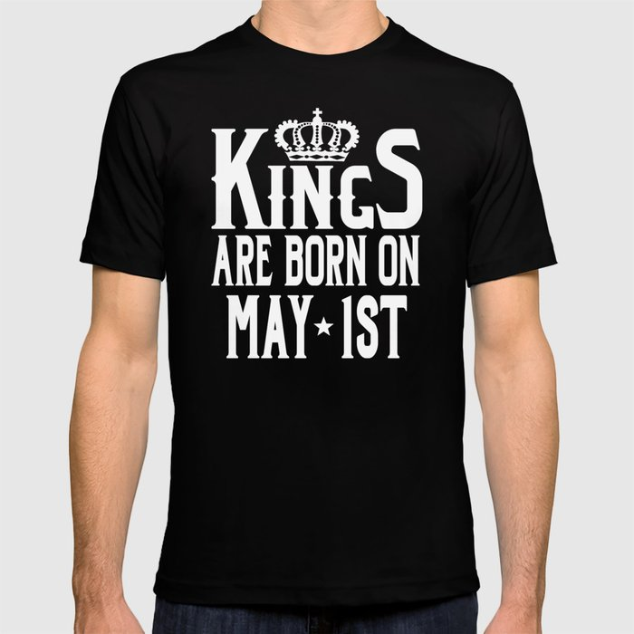 25d0ff967 Kings Are Born On May 1st Funny Birthday T-Shirt T-shirt by ...