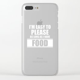 I'm Easy to Please as Long as I Have Food Funny T-shirt Clear iPhone Case