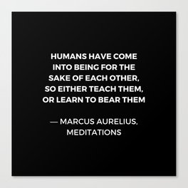 Stoic Wisdom Quotes - Humans have come into being for the sake of each Canvas Print