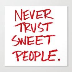Never Trust Sweet People. Canvas Print