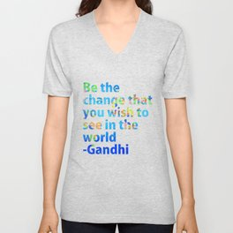Be the change you wish to see in the world- Gandi Quote Unisex V-Neck