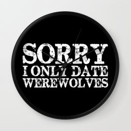 Sorry, I only date werewolves! (Inverted) Wall Clock