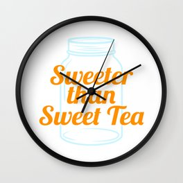 A special T-shirt design Sweeter Than Sweet Tea who loves sweets. For anyone who is sweet Wall Clock