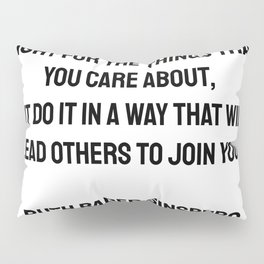 Fight for the things that you care about, but do it in a way that will lead others to join you. Ruth Bader Ginsburg quotes Pillow Sham