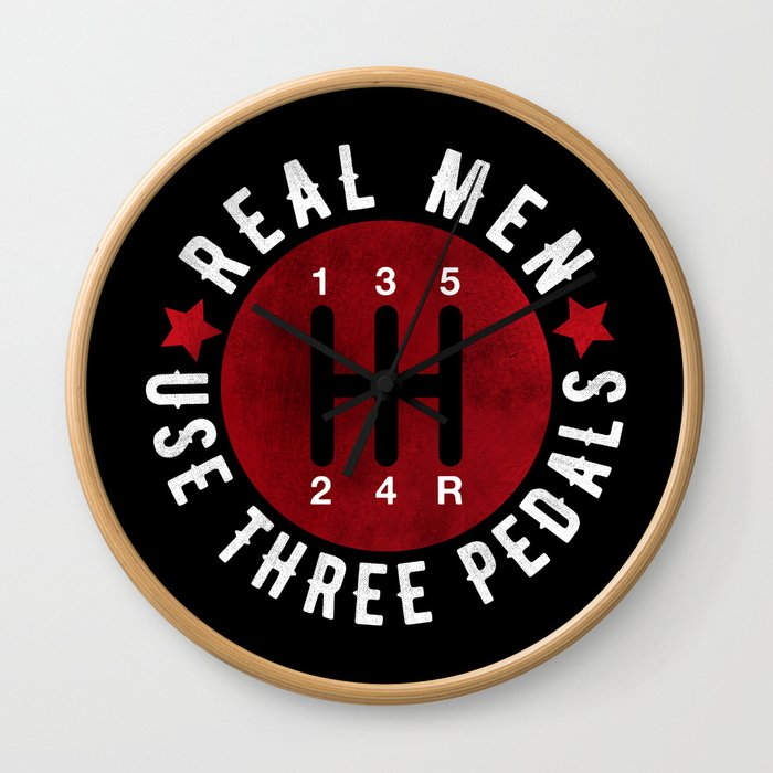 Real Men Use Three Pedals Wall Clock