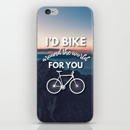"""I'd bike around the world for you"" iPhone Skin"