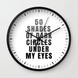 50 Shades of Dark Circles Under My Eyes Wall Clock