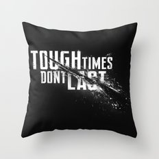 Tough times don't last Throw Pillow