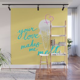 Your LOVE makes me melt / Summer edition Wall Mural