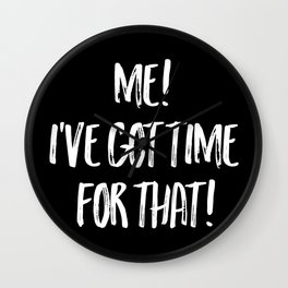 Me! I've Got Time For That! Wall Clock