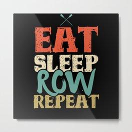 Eat Sleep Row Repeat Rowing Club Rowers Metal Print