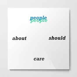 people should care about people Metal Print