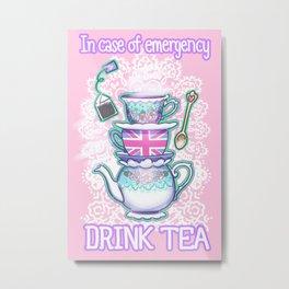 In case of emergency Drink Tea Metal Print