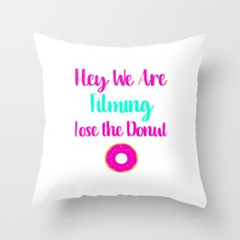 Hey We are Filming Lose the Donut Throw Pillow